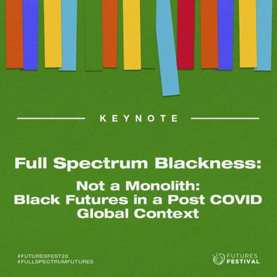 Full Spectrum Blackness - Not a Monolith, Black Futures in a Post COVID Global Context