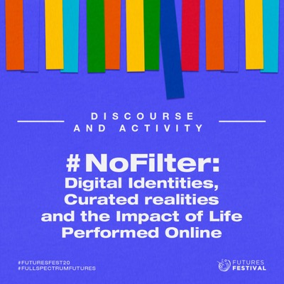 #NoFilter: Digital Identities, Curated realities and the Impact of Life Performed Online
