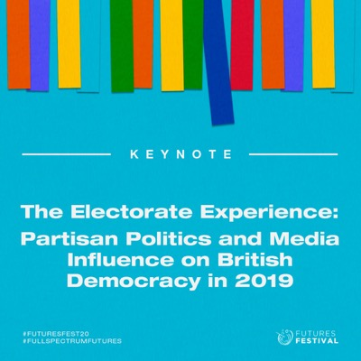 The Electorate Experience: partisan politics and media influence on British democracy in 2019